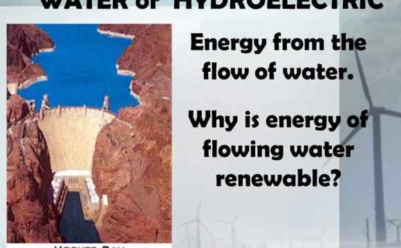 Why is energy of flowing water renewable?