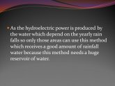 Hydroelectric power is produced by